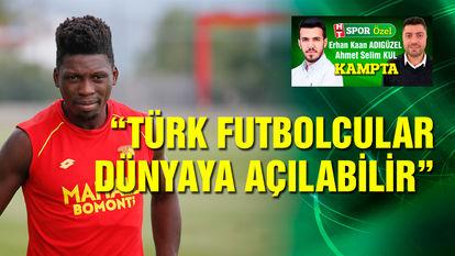 """""""Türk futbolcular, dünyaya açılabilir"""""""