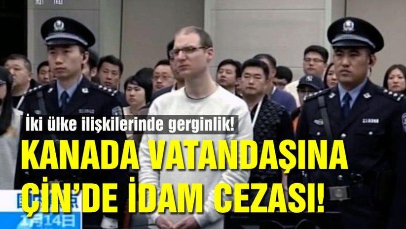 Kanada vatandaşına Çin'de idam cezası!