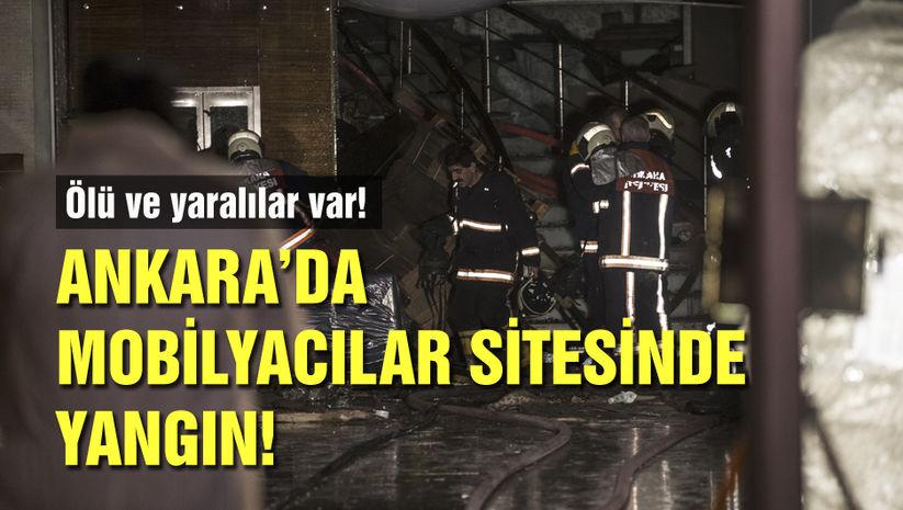 Ankara'da mobilyacılar sitesinde yangın! Ölü ve yaralılar var