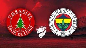 Ümraniyespor Fenerbahçe maçı ne zaman?