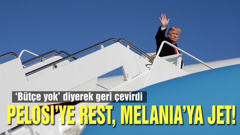 Trump'tan Pelosi'ye rest, Melania'ya askeri jet!