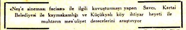 Eski senelerde Kartal'a bağlı olan Küçükyalı'daki Neşe Sineması'nın 1959'un 24 Ocak gecesi çökerek 35 kişiye mezar olması, günlerce gazetelerin manşetlerindeydi.