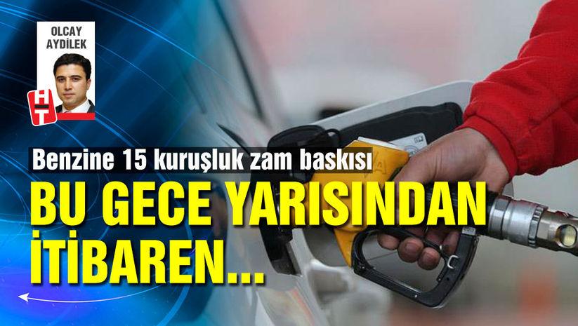 Benzine 15 kuruşluk zam baskısı!