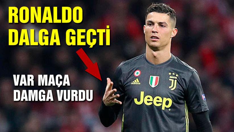 Ronaldo dalga geçti! VAR maça damga vurdu!