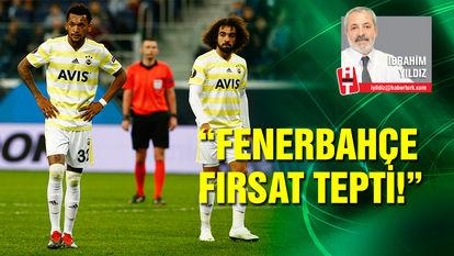 """""""Fenerbahçe büyük fırsat tepti"""""""