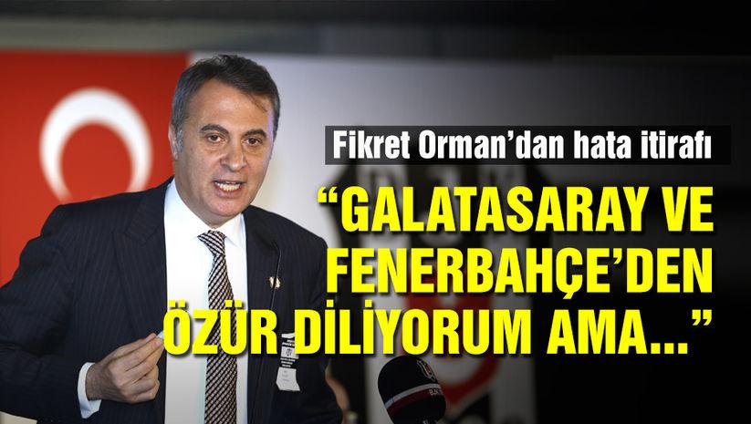 """""""Fenerbahçe ve Galatasaray'dan özür diliyorum ama..."""""""