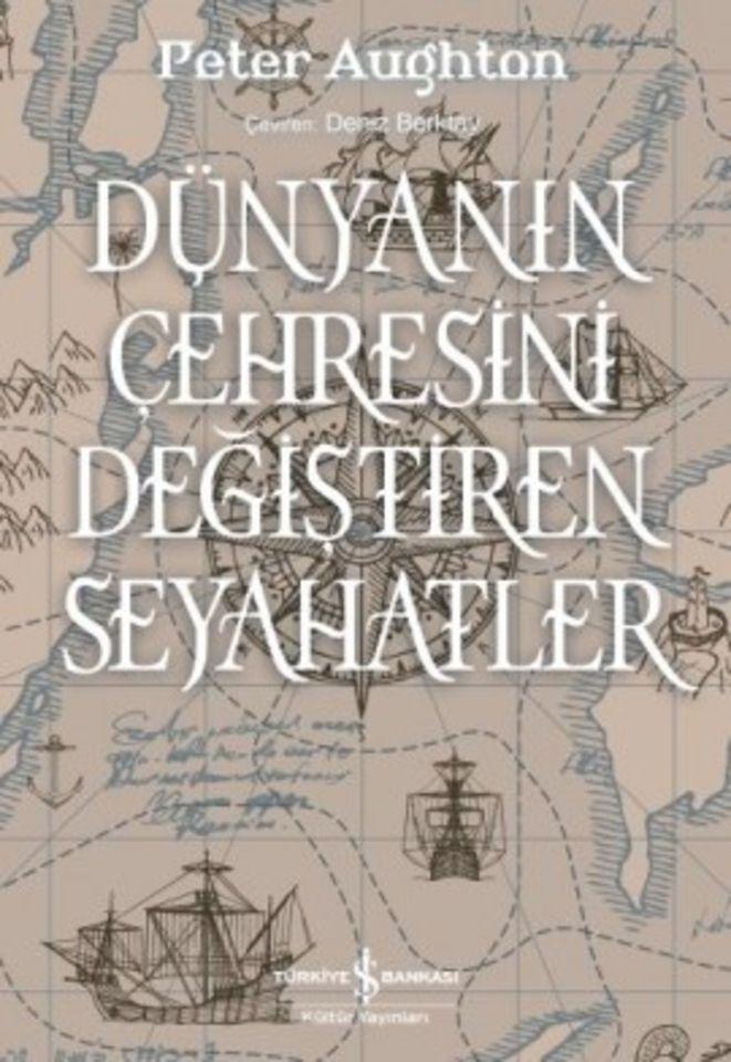 DÜNYANIN ÇEHRESİNİ DEĞİŞTİREN SEYAHATLER  Peter Aughton  İş Bankası Yayınları