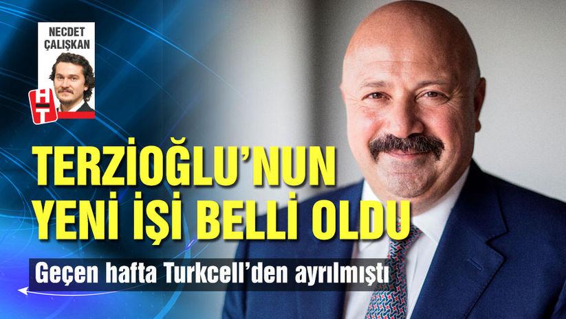 Turkcell'den ayrılan Terzioğlu'nun yeni işi belli oldu