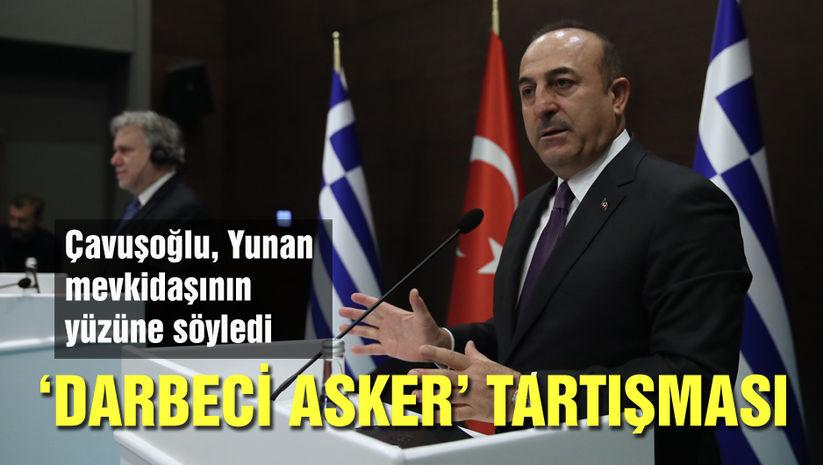 Çavuşoğlundan Yunanistana darbeci eleştirisi!