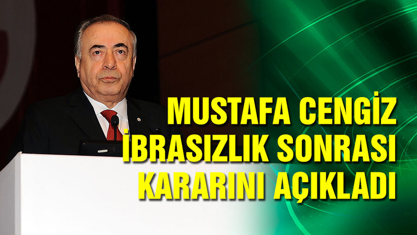 Mustafa Cengiz kararını açıkladı