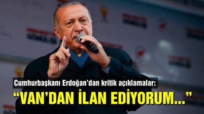 Cumhurbaşkanı Erdoğan: Van'dan ilan ediyorum!