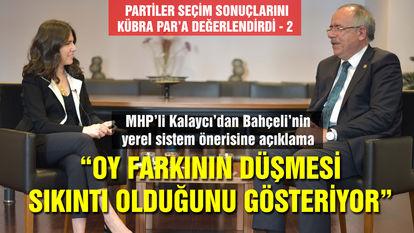 MHP'li Mustafa Kalaycı: Oy farkının düşmesi sıkıntı olduğunu gösteriyor