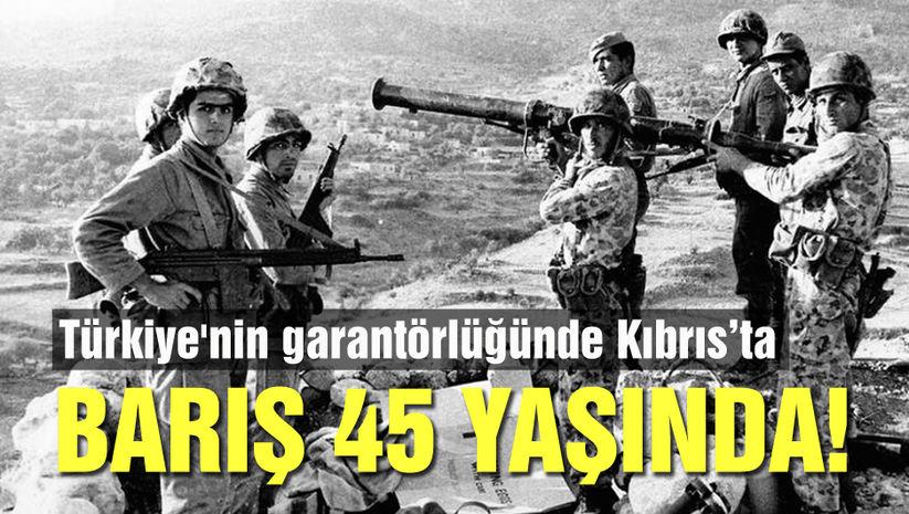 Türkiye'nin garantörlüğünde Kıbrıs'ta barış 45 yaşında! - Haberler
