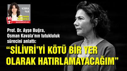 Ayşe Buğra: Silivri'yi kötü bir yer olarak hatırlamayacağım