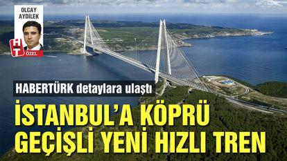 İstanbul'a köprü geçişli yeni hızlı tren
