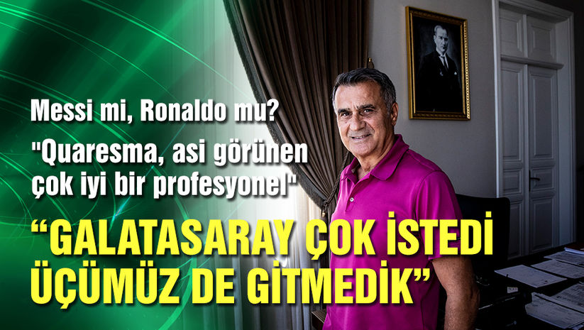 """""""Galatasaray çok istedi, üçümüz de gitmedik"""""""