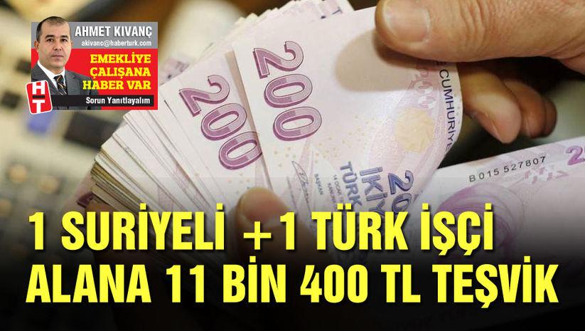 1 Suriyeli + 1 Türk işçi alana 11.400 TL teşvik