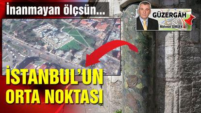 İşte İstanbul'un orta noktası