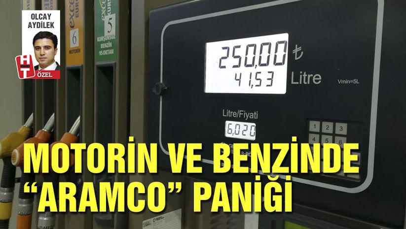 """Motorin ve benzinde """"Aramco"""" paniği"""