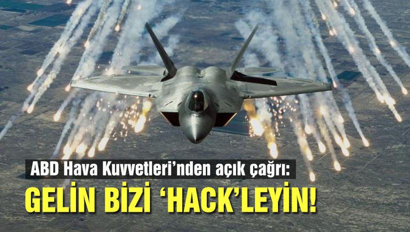 ABD Hava Kuvvetleri'nden açık çağrı:Gelin bizi 'hack'leyin!
