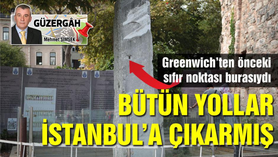 Bütün yollar İstanbul'a çıkarmış!