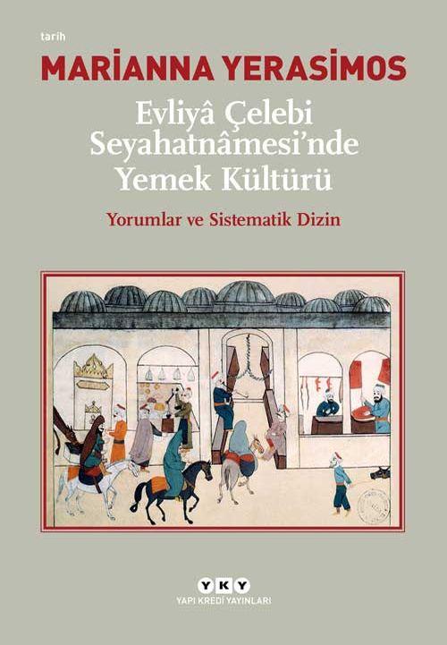 EVLİYA ÇELEBİ SEYAHATNÂMESİ'NDE YEMEK KÜLTÜRÜ, Marianne Yerasimos - Yapı Kredi Yayınları