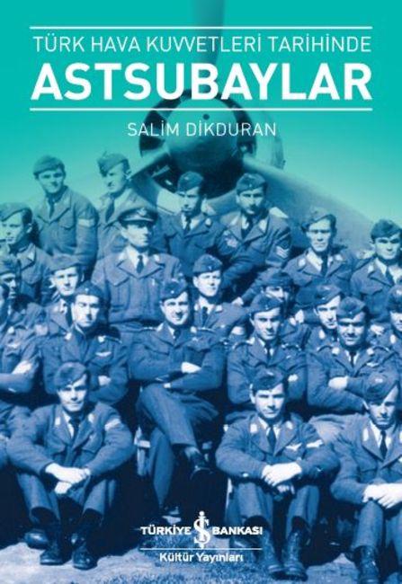 Türk Hava Kuvvetleri Tarihinde Astsubaylar (Salim Dikduran / İş Kültür)