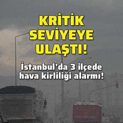 İstanbul'da kritik hava kirliliği alarmı!