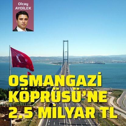 Osmangazi Köprüsü'ne 2.5 milyar TL