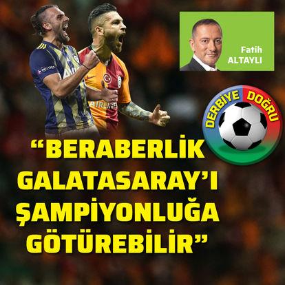 """""""Beraberlik Galatasaray'ı şampiyonluğa götürebilir"""""""