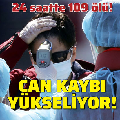 Koronavirüs'ten 1 günde 109 ölü! Can kaybı yükseliyor!