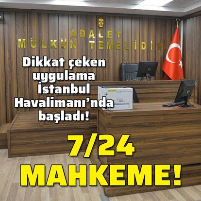 Havalimanına 7/24 mahkeme kuruldu!