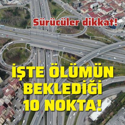 İstanbul trafiğinin 'ölüm' noktaları