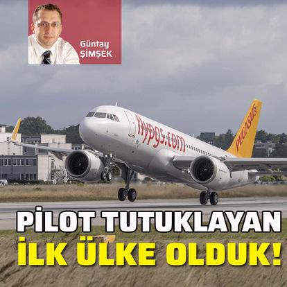 Pilot tutuklayan ilk ülke olduk!