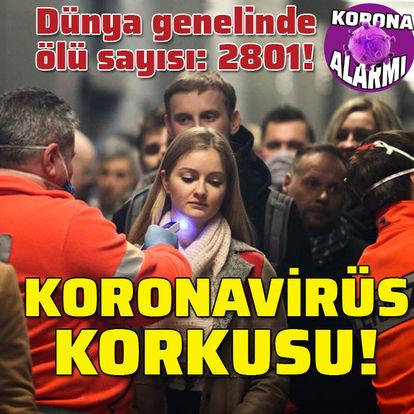 Koronavirüs'te ölü sayısı: 2801! Dünya korkuyor!