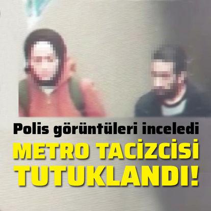 Metro tacizcisi tutuklandı!