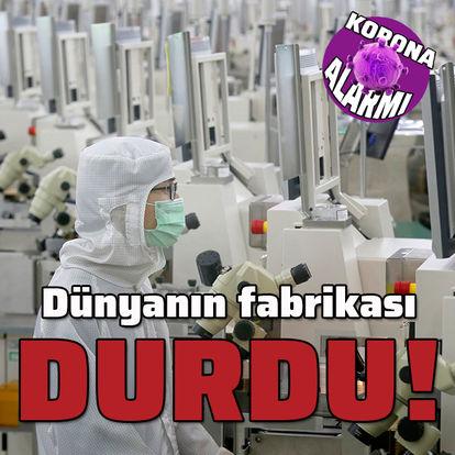 Dünyanın fabrikası durdu!