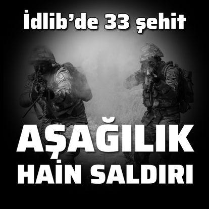 Acı haber! İdlib'de 33 asker şehit