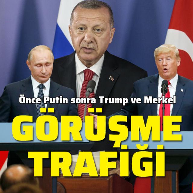 Erdoğandan telefon trafiği! Önce Putin sonra Trump ardından Merkel