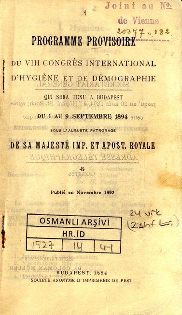 """1 ile 9 Eylül 1894 tarihleri arasında Budapeşte'de Avusturya-Macaristan İmparatoru'nun himayesinde toplanan ve Osmanlı Devleti'nin de iştirak ettiği """"8. Uluslararası Hijyen ve Demografi Kongresi""""ne ait geçici program. Programda bulaşıcı hastalıkların çeşitleri, bulaşma yolları, bu hastalıklardan korunmak için alınacak önlemler, deniz karantinalarının faaliyetleri, alınan sonuçlar, hijyen alanında çalışanların barınma ile beslenme ve çalışma saatleri, şehirler, çocuklar, okullar, kamu binaları, toplu taşıma araçları ve sahiller gibi farklı unsurların sağlık koşullarına dair tedbirler yeralmaktadır (Osmanlı Arşivi, HR.İD, 1527/14)."""