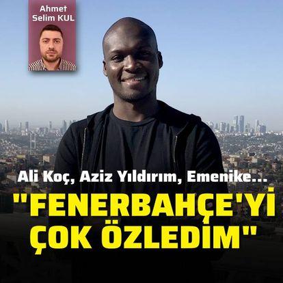 """""""Fenerbahçe'yi çok özledim!"""""""