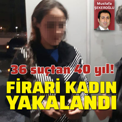 36 suçtan 40 yıl! Firari kadın yakalandı
