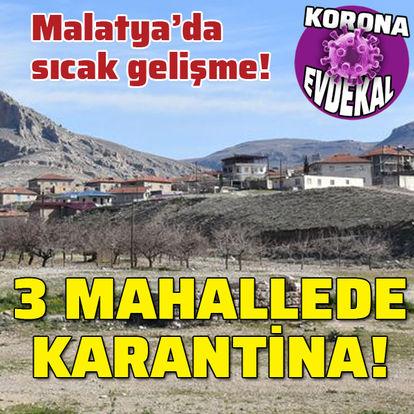 Malatya'da 3 mahalle karantinaya alındı!
