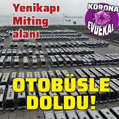Yenikapı Miting alanı... Otobüslerle doldu!