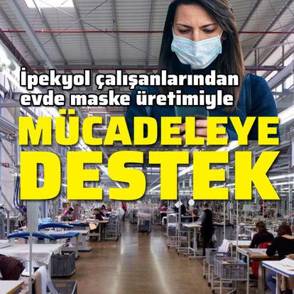 İpekyol çalışanlarından evde maske üretimiyle mücadeleye destek