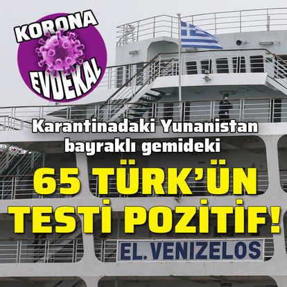 Gemideki 65 Türk'ün testi pozitif!
