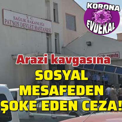 Arazi kavgasına sosyal mesafeden 19 bin TL ceza!