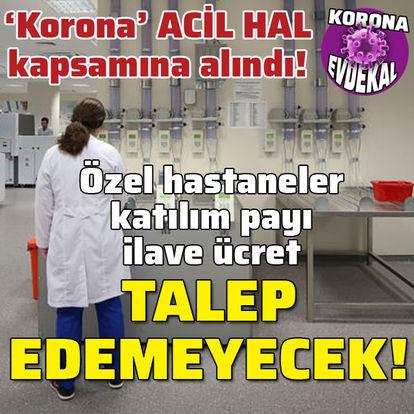 'Korona' acil hal kapsamına girdi! Özel hastaneler ücret isteyemeyecek!
