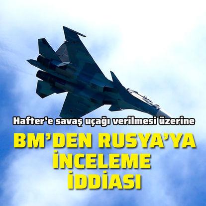 Son dakika Libya gelişmesi... BM'den Libya'ya sevk edilen Rus savaş uçaklarına inceleme - Haberler
