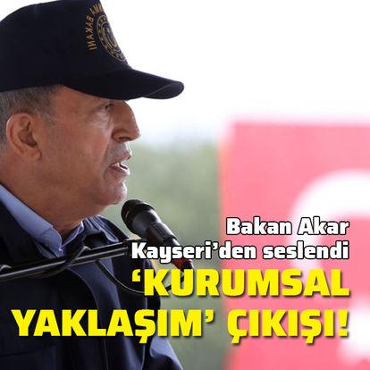 Bakan Akar'dan 'kurumsal yaklaşım' çıkışı!